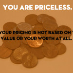 "Busting the Pricing Myth of ""Charging What You're Worth"""