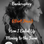How I Ended Up in Bankruptcy Blog Series {Part Four}: How I Ended Up Moving to the Farm