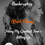 How Alexis Neely Ended Up in Bankruptcy {Part Three}: Facing My Greatest Fear & Letting Go